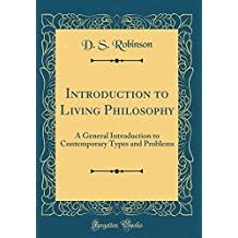 Introduction to Living Philosophy: A General Introduction to Contemporary Types and Problems (Classic Reprint)
