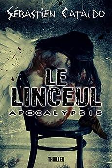 Le Linceul: Apocalypsis (French Edition) by [Cataldo, Sébastien]