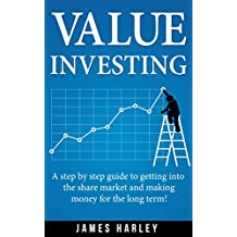 Value Investing: A Step by Step Guide to Getting into the Share Market and Making Money for the Long Term! (English Edition)