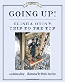Going Up!: Elisha Otis's Trip to the Top (Great Idea Series) by Monica Kulling (2014-04-08)