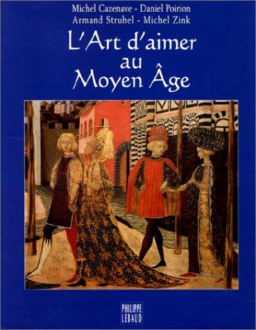L'Art d'aimer au Moyen Âge par Michel Cazenave, Daniel Poirion, Armand Strubel, Michel Zink
