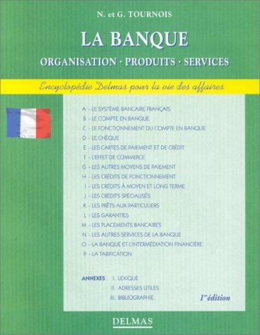 La banque : Organisation-produits-services par Nadine Tournois
