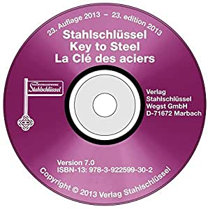 Stahlschlüssel - Key to Steel 2013, Version 7.0, 1 CD-ROM; La Clé des aciers Deutsch-Englisch-Französisch. Für Windows 95/98/Me/NT 4 SP6/2000 SP4/XP SP2/Vista
