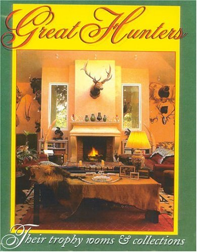 Great Hunters, Volume III: Their Trophy Rooms and Collections: 3