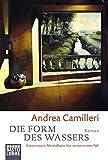 Die Form des Wassers: Commissario Montalbano löst seinen ersten Fall - Roman - Andrea Camilleri