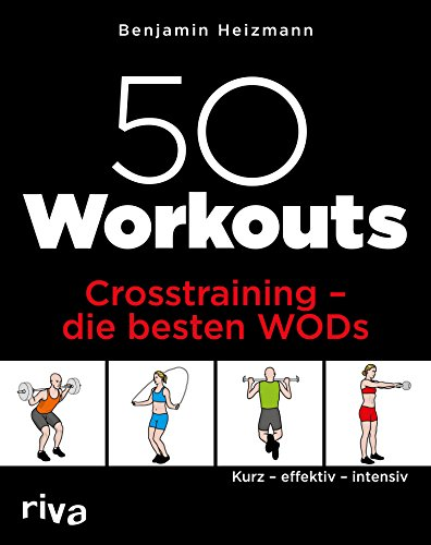 50 Workouts - Crosstraining - die besten WODs: Kurz - effektiv - intensiv