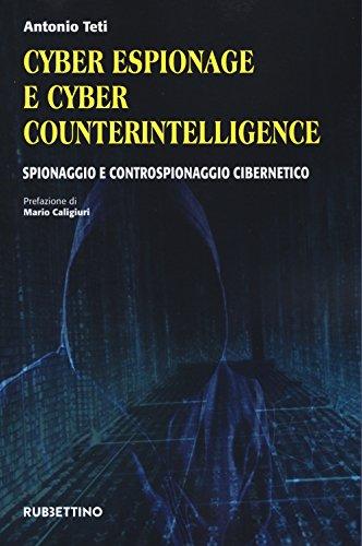 Cyber espionage e cyber counterintelligence. Spionaggio e controspionaggio cibernetico