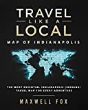 Travel Like a Local - Map of Indianapolis: The Most Essential Indianapolis (Indiana) Travel Map for Every Adventure