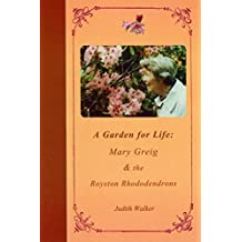 A Garden for Life: Mary Greig & the Royston Rhododendrons (English Edition)