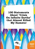 100 Statements about Crisis on Infinite Earths That Almost Killed My Hamster