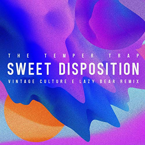 Sweet Disposition (Vintage Culture & Lazy Bear Remix) (Sweet Disposition The Temper Trap)