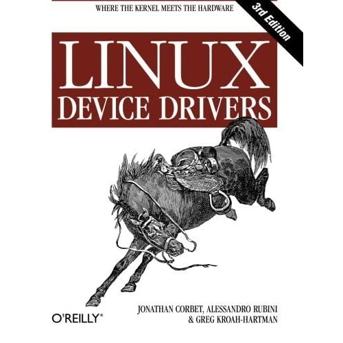 Linux Device Drivers, 3rd Edition by Jonathan Corbet, Alessandro Rubini, Greg Kroah-Hartman (2005) Paperback