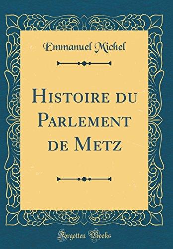 Histoire Du Parlement de Metz (Classic Reprint)