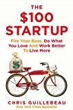 The 0 Startup: Fire Your Boss, Do What You Love and Work Better To Live More