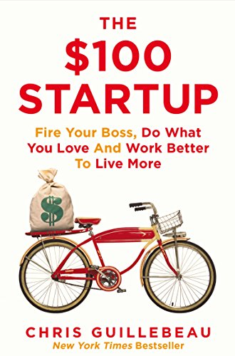 Preisvergleich Produktbild The $100 Startup: Fire Your Boss, Do What You Love and Work Better To Live More