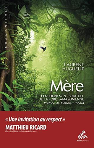 Mère: L'Enseignement spirituel de la forêt amazonienne (Chamanismes) par Laurent Huguelit