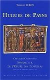 Hugues de Payns, chevalier champenois, fondateur de l'ordre des templiers