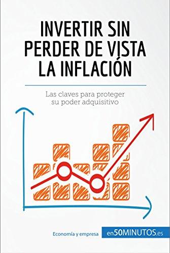 Invertir sin perder de vista la inflación: Las claves para proteger su poder adquisitivo (Gestión y Marketing) por 50Minutos.es