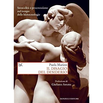 Il Disagio Del Desiderio. Sessualità E Procreazione Nel Tempo Delle Biotecnologie