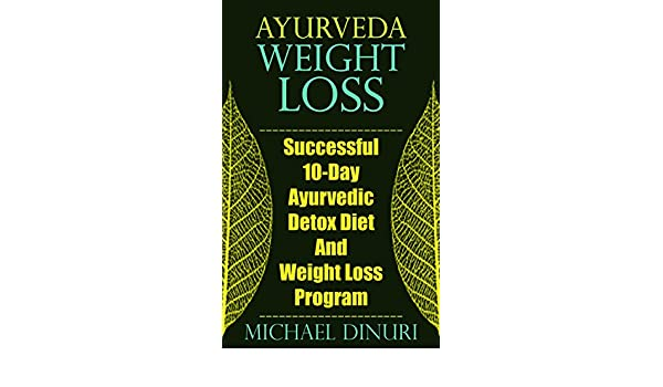 Ayurveda Weight Loss: Successful 10-Day Ayurvedic Detox Diet
