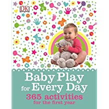 Baby Play for Every Day: 365 Activities for the First Year