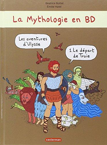 La mythologie en BD : Les Aventures d'Ulysse : Tome 1, Le départ de Troie par Beatrice Bottet