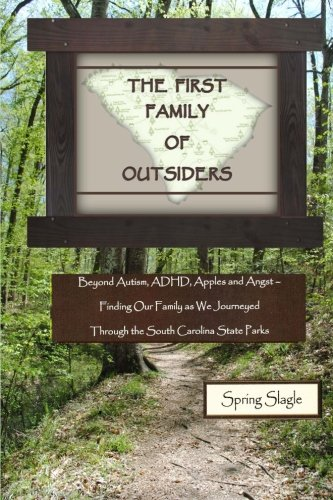 THE FIRST FAMILY OF OUTSIDERS: Beyond Autism, ADHD, Apples and Angst - Finding Our Family as We Journeyed Through the South Carolina State Parks