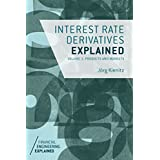 Interest Rate Derivatives Explained: Volume 1: Products and Markets (Financial Engineering Explained)