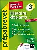 Histoire des arts 3e - Prépabrevet Réussir l'examen: méthodes de l'épreuve et ressources sur 31 oeuvres de Laure Pequignot-Grandjean,Hélène Ricard,Matthieu Verrier ( 2 juillet 2014 )