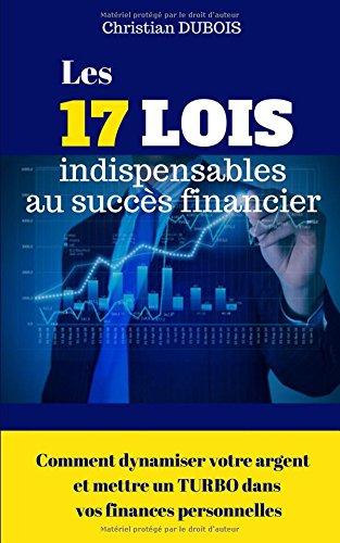 Les 17 lois indispensables au succès financier.: Comment dynamiser votre argent et mettre un turbo dans vos finances personnelles