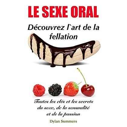 LE SEXE ORAL: Découvrez l'art de la fellation (Toutes les clés et les secrets du sexe, de la sensualité et de la passion t. 2)