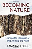 Becoming Nature: Learning the Language of Wild Animals and Plants