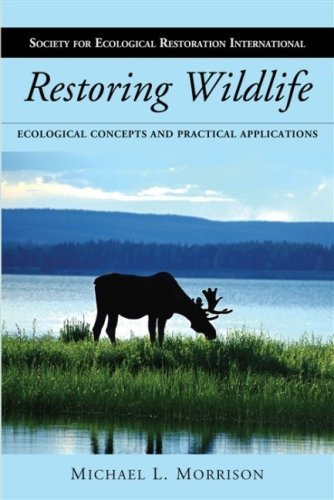 Restoring Wildlife: Ecological Concepts and Practical Applications (The Science and Practice of Ecological Restoration Series) by Michael L. Morrison (2009-05-20)