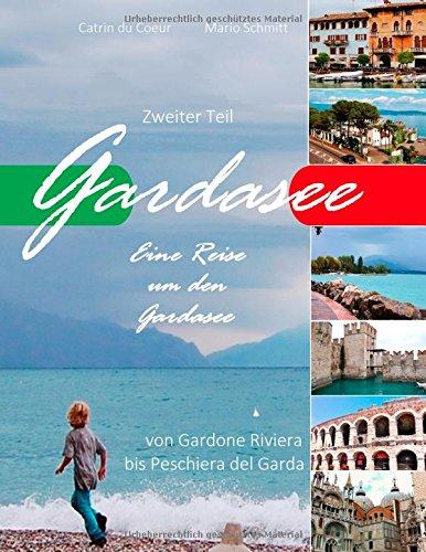 Preisvergleich Produktbild Gardasee, Eine Reise um den Gardasee, zweiter Teil: Von Gardone Riviera bis Peschiera del Garda