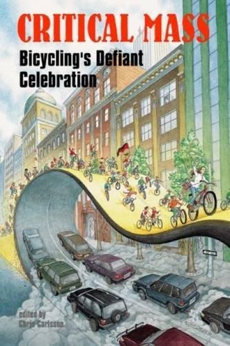 Critical Mass: Bicycling's Defiant Celebration por Chris Carlsson