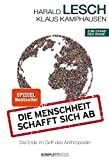 Die Menschheit schafft sich ab - Die Erde im Griff des Anthropozän - Harald Lesch