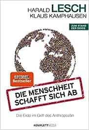 Die Menschheit schafft sich ab – Die Erde im Griff des Anthropozän: Harald Lesch, Klaus Kamphausen