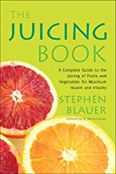 The Juicing Book: A Complete Guide to the Juicing of Fruits and Vegetables for Maximum Health