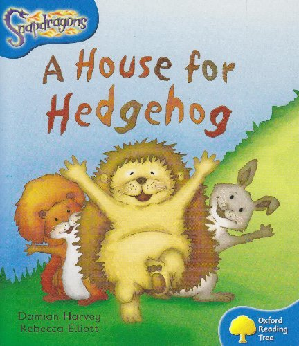 Oxford Reading Tree: Level 3: Snapdragons: A House for Hedgehog by Damian Harvey (2004-09-30)