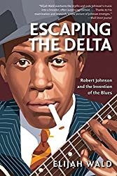 Escaping the Delta: Robert Johnson and the Invention of the Blues by Elijah Wald (2004-12-14)