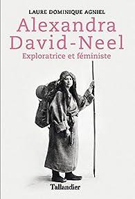 Alexandra David-Neel : Exploratrice et féministe par Laure Dominique Agniel