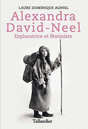Alexandra David-Neel, exploratrice et féministe par Laure Dominique AGNIEL
