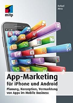 App-Marketing für iPhone und Android: Planung, Konzeption, Vermarktung von Apps im Mobile Business von [Mroz, Rafael]