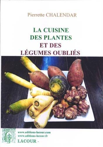 La cuisine des plantes et des légumes oubliés par Pierrette Chalendar