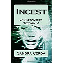 INCEST: The Curse of Destruction...REVERSED: An Overcomer's Testimony by Sandra Cerda (1994-03-19)