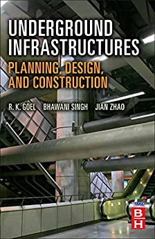 Underground Infrastructures: Planning, Design, and Construction by [Goel, R K, Singh, Bhawani, Zhao, Jian]