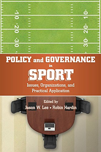 Policy and governance in sport : issues, organizations, and practical application / ed. by Jason W. Lee and Robin Hardin | Hardin, Robin