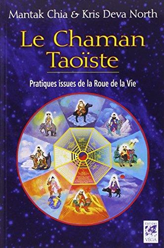 Le Chaman Taoïste : Pratiques issues de la Roue de la Vie
