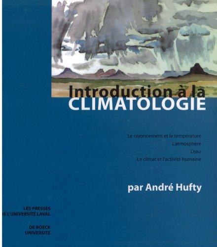 Introduction a la Climatologie: Le Rayonnement Et La Temperature, L'Atmosphere, L'Eau, Le Climat Et L'Activite Humaine