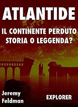 Atlantide, il Continente Perduto: Storia o Leggenda? (Explorer Vol. 2) di [Feldman, Jeremy]